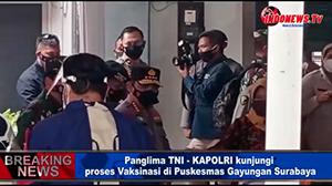 , PANGLIMA TNI – KAPOLRI KUNJUNGI PROSES VAKSINASI DI PUSKESMAS GAYUNGAN SURABAYA,